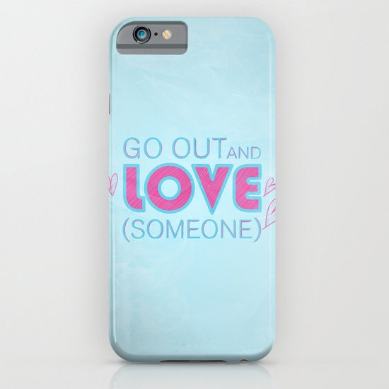 Go Out And Love Someone iPhone & iPod Case