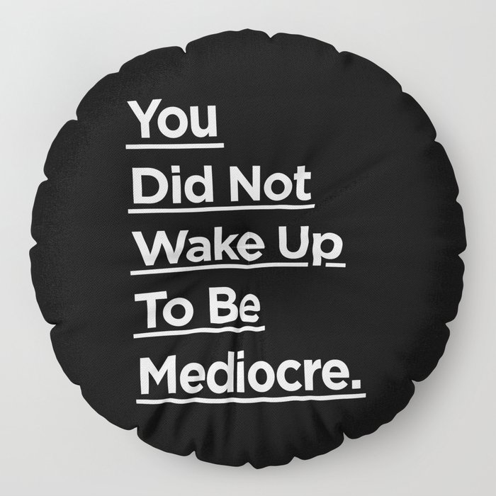 You Did Not Wake Up to Be Mediocre black and white monochrome typography design home wall decor Floor Pillow