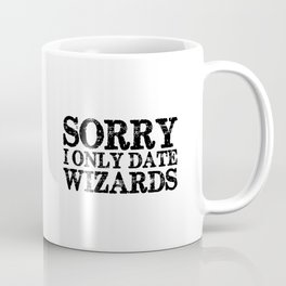 Sorry, I only date wizards!  Coffee Mug