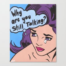 Why Are You Still Talking? Canvas Print