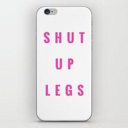 SHUT UP LEGS iPhone Skin