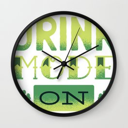 Drink Mode On Shamrock Clover St. Patricks Day Drinking Shirt Wall Clock