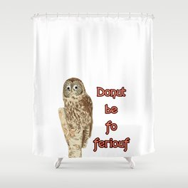 Donut be fo feriouf owl Shower Curtain