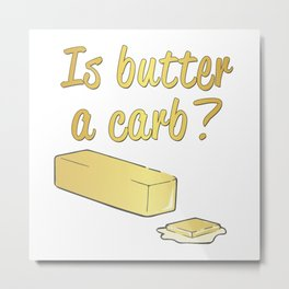 Is Butter a Carb? Metal Print