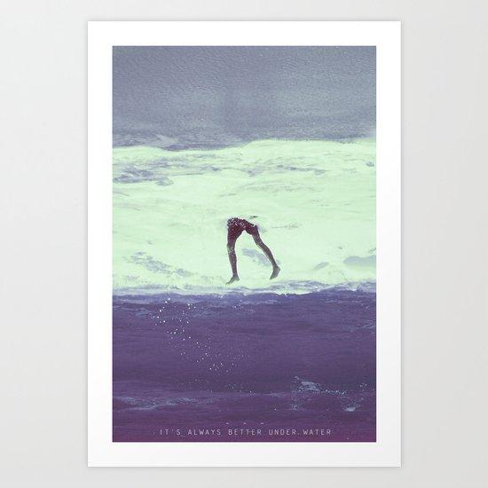 IT'S ALWAYS BETTER UNDER WATER Art Print