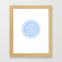 Laughter should be on the WHO's list of essential medications Framed Art Print