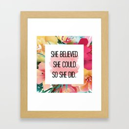 She Believed She Could,So She Did Floral Framed Art Print