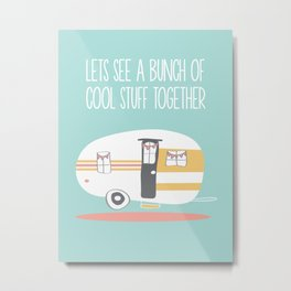 Lets See Really Cool Stuff Together Airstream Art Metal Print