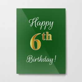 """Elegant """"Happy 6th Birthday!"""" With Faux/Imitation Gold-Inspired Color Pattern Number (on Green) Metal Print"""