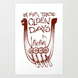 OH FOR THEE OLDEN DAYS Art Print