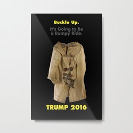 Buckle Up. Trump 2016 Metal Print