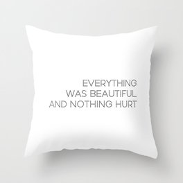 Everything was beautiful, and nothing hurt Throw Pillow