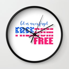 Let Us Never Forget Freedom Isn't Free Wall Clock