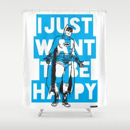 I Just Want To Be Happy Shower Curtain