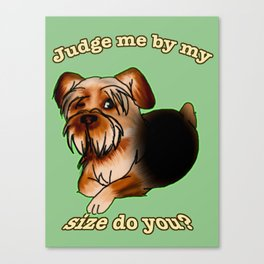 Judge me by my size do you? Canvas Print