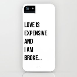 Love is expensive and I am broke... iPhone Case
