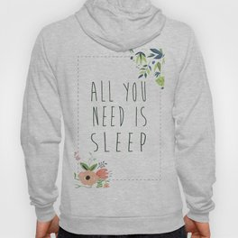 All you need is sleep Quote with flowers Hoody