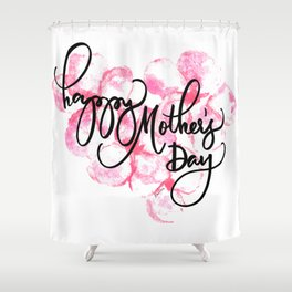 Happy Mother's Day Love Shower Curtain