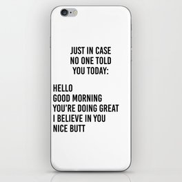 Just in case no one told you today: hello / good morning / you're doing great / I believe in you iPhone Skin