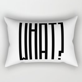 All I say is WHAT? Rectangular Pillow