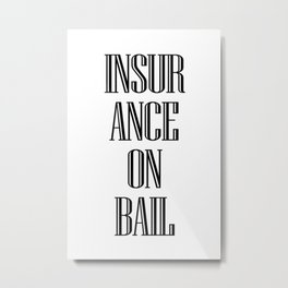 INSURANCE ON BAIL 2 Metal Print