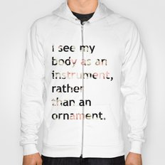 I see my body as an instrument, rather than an ornament.  Hoody