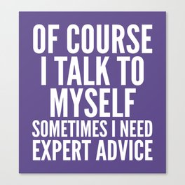 Of Course I Talk To Myself Sometimes I Need Expert Advice (Ultra Violet) Canvas Print