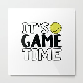 It's Game Time, Tennis Metal Print