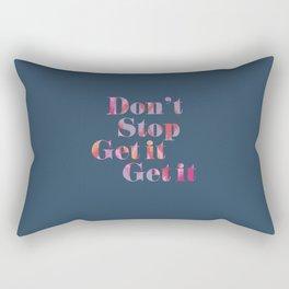 Don't Stop Get It Rectangular Pillow