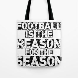 Football Is The Reason For The Season Tote Bag
