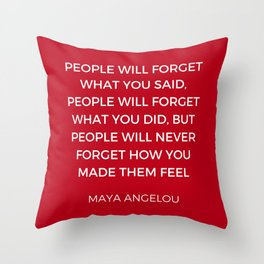 Maya Angelou - People will never forget how you made them feel Throw Pillow