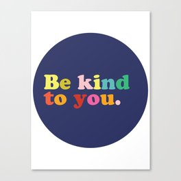 Be Kind To You Canvas Print