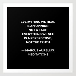 Stoic Wisdom Quotes - Marcus Aurelius Meditations - Everything we hear is an opinion Art Print