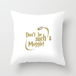 Don't Be Such A Muggle Throw Pillow