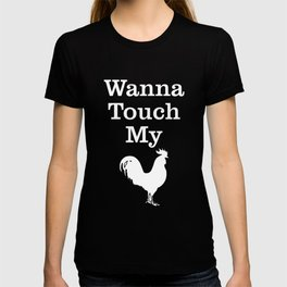 Wanna Touch My Cock Rooster Shirt Chicken Pun Animal Shirt T-shirt