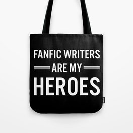 Fanfic Writers Are My Heros 2 Tote Bag
