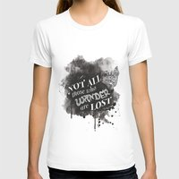 not all those who wander are lost T-shirts featuring Not All Those Who Wander Are Lost || by Desaigne