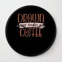 Drown In Coffee Wall Clock