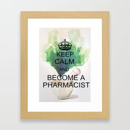 Keep Calm and Become a Pharmacist Framed Art Print