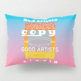 Bad artists copy. Good artists steal Pillow Sham