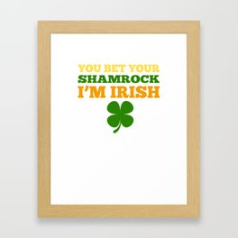 You Bet Your Shamrock I'm Irish St Patricks Day Cool Framed Art Print