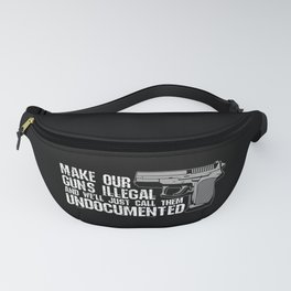 Make Our Guns Illegal And We'll Just Call Them Undocumented Gun Control Gift Fanny Pack