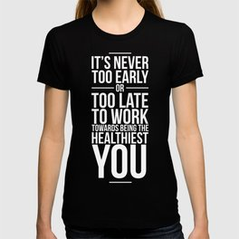 Work Towards Being the Healthiest You Motivation T-Shirt T-shirt