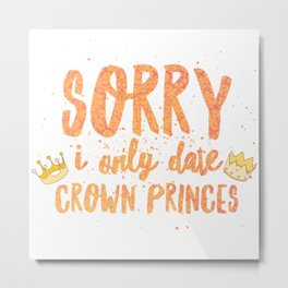 i only date - crown princes Metal Print