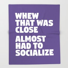 Whew That Was Close Almost Had To Socialize (Ultra Violet) Throw Blanket
