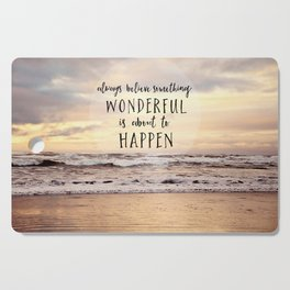 always believe something wonderful is about to happen Cutting Board
