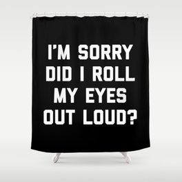 Roll My Eyes Funny Quote Shower Curtain