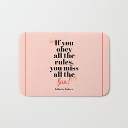 Don't miss the fun - Katharine Hepburn Quote Bath Mat