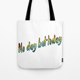 No day but today Tote Bag