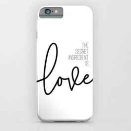 The secret ingredient is love iPhone Case